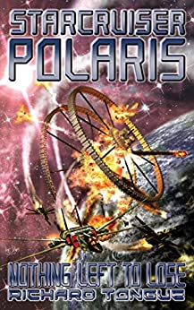 Starcruiser Polaris: Nothing Left To Lose by [Tongue, Richard]