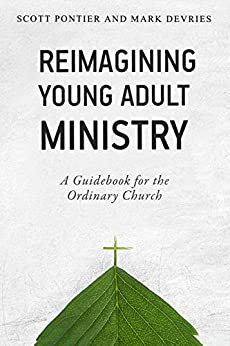 Reimagining Young Adult Ministry: A Guidebook for the Ordinary Church by [Pontier, Scott, DeVries, Mark]