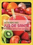Le guide des jus de santé : A chaque affection son jus !
