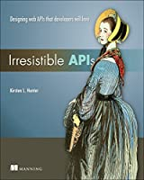 Irresistible APIs: Designing web APIs that developers will love Front Cover