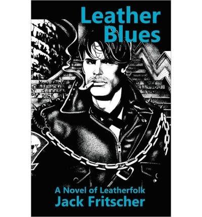 Download [ [ [ Leather Blues: A Novel of Leatherfolk [ LEATHER BLUES: A NOVEL OF LEATHERFOLK ] By Fritscher, Jack ( Author )Feb-06-2011 Paperback pdf epub
