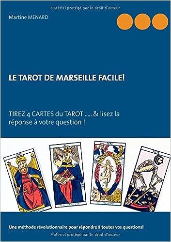 Amazon.fr - Le tarot de Marseille facile !   Tirez 4 cartes du Tarot...    lisez la réponse à votre question ! - Martine Menard - Livres 13236d86e003