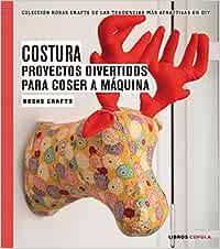 Rosas Crafts. Costura. Proyectos divertidos para coser a máquina: Colección Rosas Crafts de las tendencias más atractivas en Diy Manualidades: Amazon.es: Crafts, Rosas: Libros