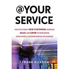 At Your Service: How to Attract New Customers, Increase Sales, and Grow Your Business Using Simple Customer Service Techniques Audiobook by Frank Eliason Narrated by Nicholas Tichovsky