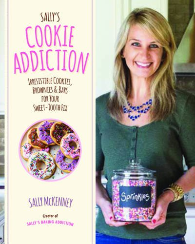 Sally's Cookie Addiction: Irresistible Cookies, Brownies, and Bars for Your Sweet-Tooth Fix by Sally McKenney