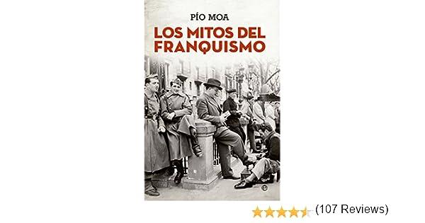 Los mitos del franquismo (Historia) eBook: Moa, Pío: Amazon.es: Tienda Kindle