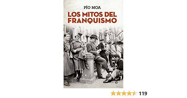 Los Mitos Del Franquismo (Historia): Amazon.es: Moa, Pío: Libros