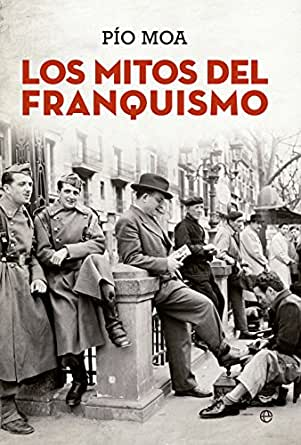Los mitos del franquismo (Historia) eBook: Pío Moa: Amazon