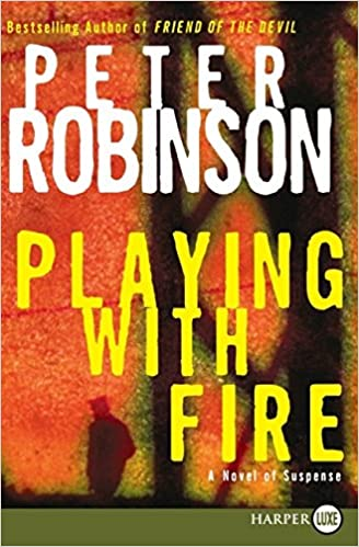 Playing With Fire Peter Robinson 9780061470523 Books