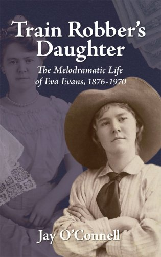Train Robber's Daughter: The Melodramatic Life of Eva Evans, 1876-1970