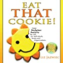 Eat THAT Cookie!: Make Workplace Positivity Pay Off... For Individuals, Teams, and Organizations Audiobook by Liz Jazwiec Narrated by Liz Jazwiec