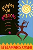 Bridging the Americas : The Literature of Paule Marshall, Toni Morrison, and Gayl Jones, Coser, Stelamaris, 1566392667