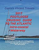 FOOTLOOSE CRUISING GUIDE TO THE ATLANTIC ICW: A miles by mile anchorage and cruising guide to traveling the East Coast Intra-coastal Waterway from Norfolk, VA. to Miami, Fl.