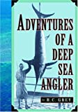 Adventures of a Deep-Sea Angler, R.C. Grey, 1586670794