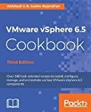VMware vSphere 6.5 Cookbook - Third Edition: Over 140 task-oriented recipes to install, configure, manage, and orchestrate various VMware vSphere 6.5 components (English Edition)