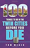 100 Things to Do in the Twin Cities Before You Die (100 Things to Do Before You Die)