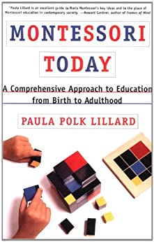 Montessori Today: A Comprehensive Approach to Education from Birth to Adulthood by [Lillard, Paula Polk]