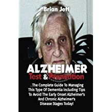 Alzheimers Test And Prevention: The Complete Guide To Managing This Type Of Deme