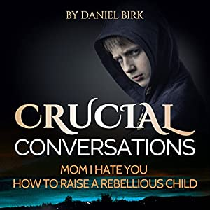 Crucial Conversations: Mom I Hate You Audiobook