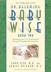 On Becoming Baby Wise: Book II Parenting Your Pretoddler Five to Fifteen Months (On Becoming... 1)