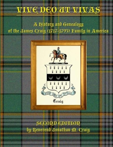 Read Online Vive Deo ut Vivas: A History and Genealogy of the James Craig (1717-1793) Family in America pdf