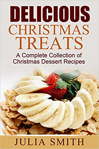 Delicious Christmas Treats: A Complete Collection of