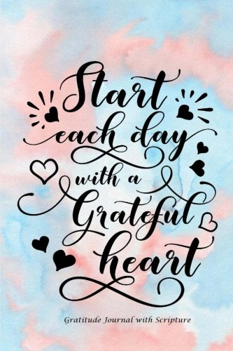 Start Each Day with a Grateful Heart: Gratitude Journal with Bible Verses and Inspirational Quote: Large Print Gratitude Journal with Daily Scriptures:Gifts for Women/Teens/Seniors -