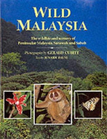 Wild Malaysia: The Wildlife and Scenery of Peninsular Malaysia, Sarawak and Sabah