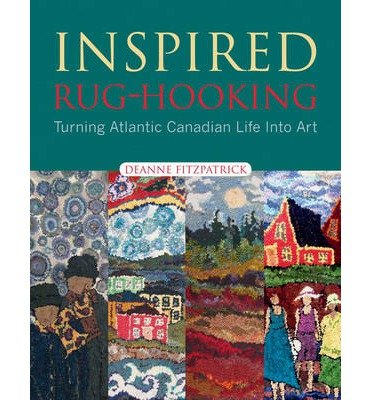 Inspired Rug-Hooking: Turning Atlantic Canadian Life Into Art (Paperback) - Common
