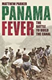 Panama Fever: The Battle to Build the Canal