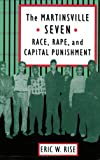 The Martinsville Seven : Race, Rape, and Capital Punishment, Rise, Eric W., 0813918308