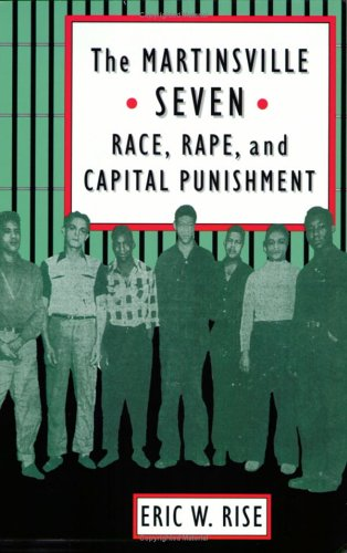 The Martinsville Seven: Race, Rape, and Capital Punishment (Constitutionalism and Democracy) ()