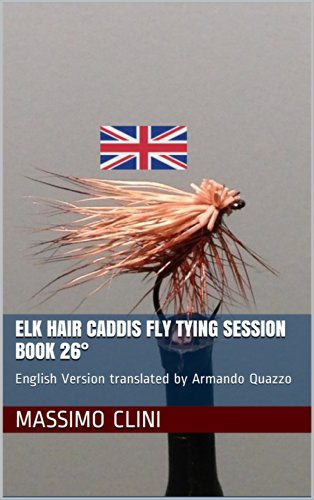 Elk Hair Caddis Fly Tying Session BOOK 26°: English Version translated by Armando Quazzo ()