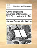 Of the Origin and Progress of Language, James Burnet Monboddo, 1170370128