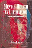Mental Health in Literature : Literary Lunacy and Lucidity, Rohrer, Glenn, 0925065846