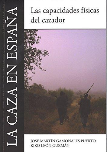 Descargar Libro La Caza En España: Las Capacidades Físicas Del Cazador José Martín Gamonales Puerto