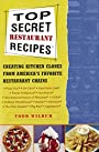 Top Secret Restaurant Recipes: Creating Kitchen Clones from America's Favorite Restaurant Chains (Top Secret Recipes Book 1)