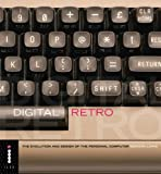 Digital Retro - The Evolution and Design of the Personal Computer