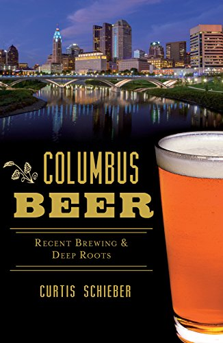 Columbus Beer: Recent Brewing & Deep Roots (American Palate) by Curtis Schieber