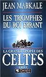 La Grande Epopée des Celtes, Tome 4: Les Triomphes du roi errant par Markale