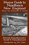 Horror Guide to Northern New England: Maine, New Hampshire, and Vermont (Horror Guides) (Volume 3)