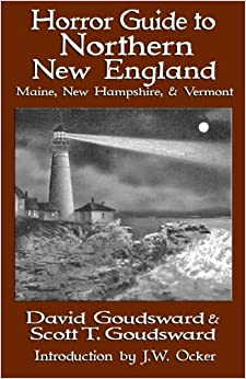 Horror Guide to Northern New England: Maine, New Hampshire, and Vermont: Volume 3 (Horror Guides)