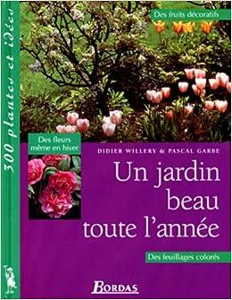 Amazon.fr - Un jardin beau toute l\'année - Didier Willery ...