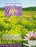 How to Be Your Own Herbal Pharmacist, Linda R. Page, 1884334776