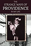 The Strange Ways of Providence In My Life (An Amazing WW2 Survival Story)