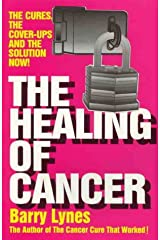 The Healing of Cancer: The Cures the Cover-Ups   and the Solution Now! Paperback