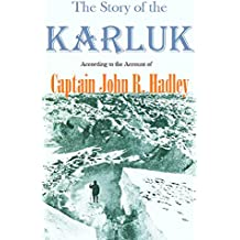 The Story of the Karluk, According to the Account of Captain John R. Hadley (1922)