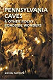 Pennsylvania Caves and Other Rocky Roadside Oddities, Kevin Patrick, 0811726320