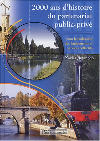 2000 ans d'histoire du partenariat public-privé pour la réalisation des équipements et services collectifs Relié – 10 mars 2004 Xavier Bezançon 2859783881 0914-WS1201-A04010-2859783881 Architecture