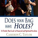 Does Your Bag Have Holes?: 24 Truths That Lead to Financial and Spiritual Freedom | Cameron C. Taylor